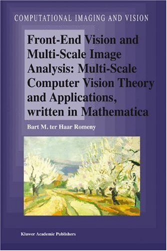 Front-End Vision and Multi-Scale Image Analysis: Multi-scale Computer Vision Theory and Applications, written in Mathematica