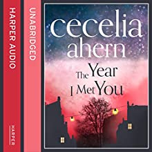 The Year I Met You (       UNABRIDGED) by Cecelia Ahern Narrated by Remie Purtill-Clarke