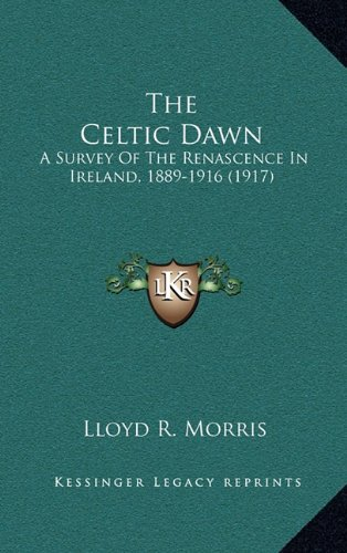 The Celtic Dawn: A Survey of the Renascence in Ireland, 1889-1916 (1917)