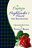 To Capture A Highlanders Heart: The Beginning (Scottish Historical Romance) (A Highland Moonlight Spinoff)