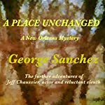 A Place Unchanged: A New Orleans Mystery | George Sanchez