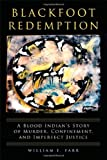 Blackfoot Redemption: A Blood Indians Story of Murder, Confinement, and Imperfect Justice