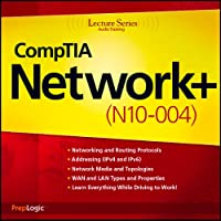 CompTIA Network+ (N10-004) Lecture Series  by PrepLogic Narrated by uncredited