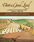 img - for Unto A Good Land: A History Of The American People, Volume 2: From 1865 by David Edwin Harrell, Jr., Edwin S. Gaustad, John B. Boles, S (2005) Paperback book / textbook / text book