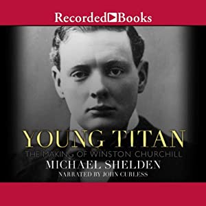 Young Titan - The Making of Winston Churchill  - Michael Shelden