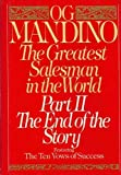 The Greatest Salesman in the World: The End of the Story Part II: Featuring the Ten Vows of Success Og Mandino
