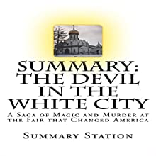 Summary: The Devil in the White City: A Saga of Magic and Murder at the Fair That Changed America Audiobook by  Summary Station Narrated by Kevin Theis