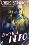 Dont Be a Hero: A Superhero Novel
