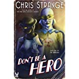 Don't Be a Hero: A Superhero Novel ~ Chris Strange