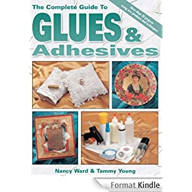 The Complete Guide To Glues & Adhesives: More than 30 projects using New Products and Techniques