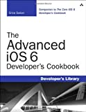 The Advanced iOS 6 Developers Cookbook (4th Edition) (Developers Library)