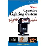 Nikon Creative Lighting System Digital Field Guidevon &#34;J. Dennis Thomas&#34;