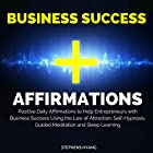 Business Success Affirmations: Positive Daily Affirmations to Help Entrepreneurs with Business Success Using the Law of Attraction, Self-Hypnosis, Guided Meditation and Sleep Learning  von Stephens Hyang Gesprochen von: Dan McGowan