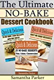 The Ultimate Quick & Delicious NO-BAKE DESSERT COOKBOOK - A Collection of 70 NO-BAKE easy dessert recipes )
