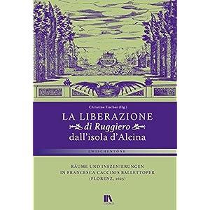'La liberazione di Ruggiero dall'isola d'Alcina': Räume und Inszenierungen in Francesca Caccinis Ba
