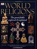 World Religions: The Great Faiths Explored & Explained