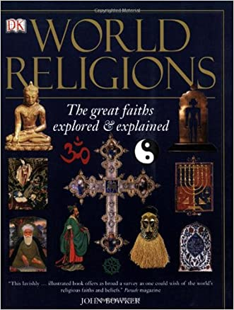World Religions: The Great Faiths Explored & Explained written by John Bowker