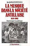 La musique dans la societe antillaise: 1635-1902, Martinique, Guadeloupe (Collection Recherches et documents) (French Edition) (2858026858) by Rosemain, Jacqueline