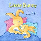 img - for Little Bunny - I Like... A Gorgeous Illustrated Picture Book for Toddlers for Ages 2 to 4. book / textbook / text book