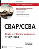 CBAP/CCBA: Certified Business Analysis Study Guide