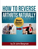 img - for How to Reverse Arthritis Naturally book / textbook / text book
