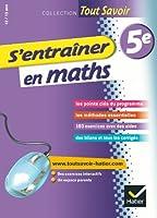 S'entraîner en maths 5e - Tout savoir: Cahier de révision et d'entraînement
