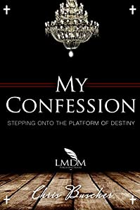 My Confession 2: Stepping Onto The Platform Of Destiny by Chris Buscher ebook deal