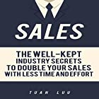 Sales: The Well-Kept Industry Secrets to Double Your Sales with Less Time and Effort Hörbuch von Tuan Luu Gesprochen von: Mike Norgaard