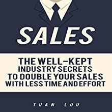 Sales: The Well-Kept Industry Secrets to Double Your Sales with Less Time and Effort Audiobook by Tuan Luu Narrated by Mike Norgaard