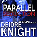 Parallel Seduction: Parallel, Book 3 (       UNABRIDGED) by Deidre Knight Narrated by Joel Richards