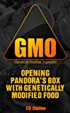 Genetically Modified Organisms: Opening Pandoras Box with Genetically Modified Food
