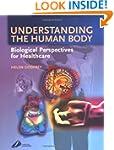 Understanding the Human Body: Biologi...