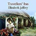 Travellers' Inn Audiobook by Elizabeth Jeffrey Narrated by Penelope Freeman