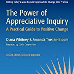 The Power of Appreciative Inquiry: A Practical Guide to Positive Change: BK Business | Diana Whitney,Amanda Trosten-Bloom