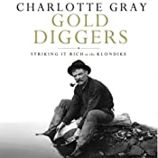 Gold Diggers: Striking It Rich in the Klondike | [Charlotte Gray]