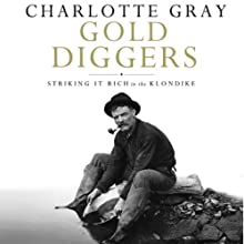 Gold Diggers: Striking It Rich in the Klondike Audiobook by Charlotte Gray Narrated by Steven Cooper
