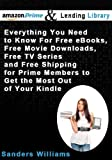 img - for Amazon Prime and the Lending Library - Everything You Need To Know For Free eBooks, Free Movie Downloads, Free TV Series and Free Shipping for Prime Members to Get the Most Out of Your Kindle book / textbook / text book