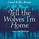 Tell the Wolves I'm Home (       UNABRIDGED) by Carol Rifka Brunt Narrated by Amy Rubinate