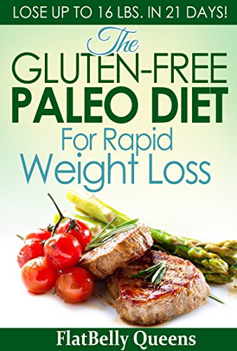 The Gluten-Free Paleo Diet For Rapid Weight Loss: Lose Up To 16 lbs. In 21 Days (Paleo, Paleo Diet, Paleo Cookbook, Paleo Recipes, Gluten Free) by FlatBelly Queens