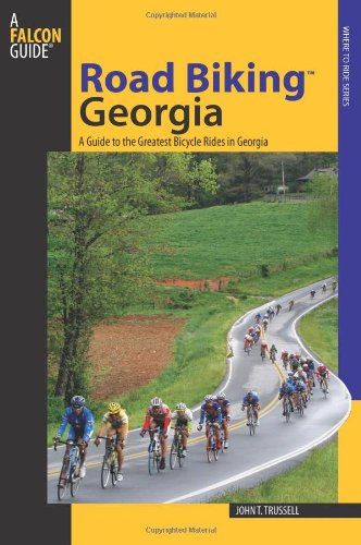 Road Biking Georgia: A Guide to the Greatest Bicycle Rides in Georgia (Road Biking Series)