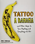 Tattoo a Banana: And Other Ways to Tu...