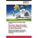 Reciclar: Experimentos para Aprendizaje Crítico en Nivel Superior: Modificando paradigmas: el proceso enseñanza...