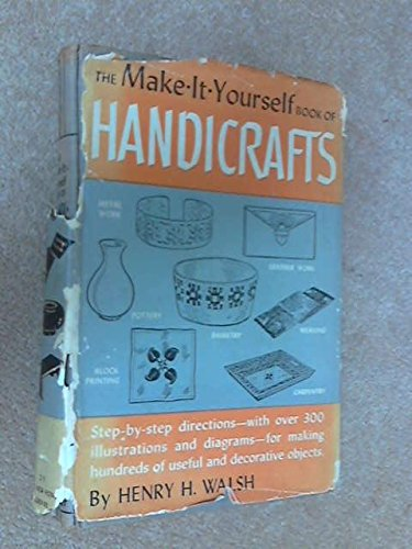 The make-it-yourself book of handicrafts, (The New home library), Walsh, Henry H