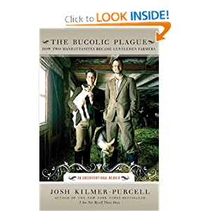 The Bucolic Plague: How Two Manhattanites Became Gentlemen Farmers: An Unconventional Memoir