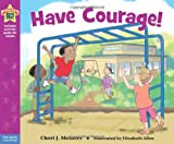 img - for Have Courage!: A book about being brave (Being the Best Me Series) book / textbook / text book