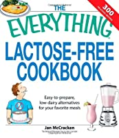 The Everything Lactose Free Cookbook: Easy-to-prepare, low-dairy alternatives for your favorite meals (Everything (Cooking)) by Adams Media