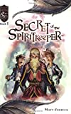 Secret of the Spiritkeeper: Knights of the Silver Dragon, Book 1