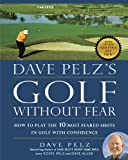 Dave Pelz's Golf without Fear: How to Play the 10 Most Feared Shots in Golf with Confidence Reviews