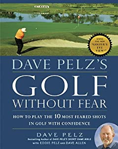 Download ebook Dave Pelz's Golf without Fear: How to Play the 10 Most Feared Shots in Golf with Confidence
