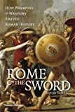 Rome and the Sword: How Warriors and Weapons Shaped Roman History (0500251827) by James, Simon
